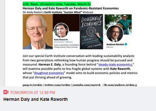 "Join our special Earth Institute conversation with leading sustainability analysts from two generations rethinking how human progress should be pursued and measured. Herman E. Daly, a founding force behind ""steady-state economics,"" will examine possible paths to less fragile global systems with Kate Raworth, whose ""doughnut economics"" model aims to build economic policies and metrics that put thriving ahead of growing."